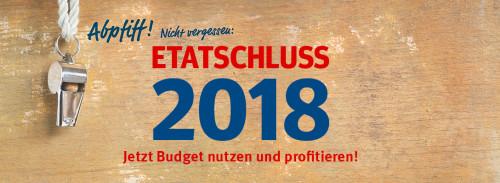 Etatschluss 2018 - Jetzt Budget nutzen & profitieren