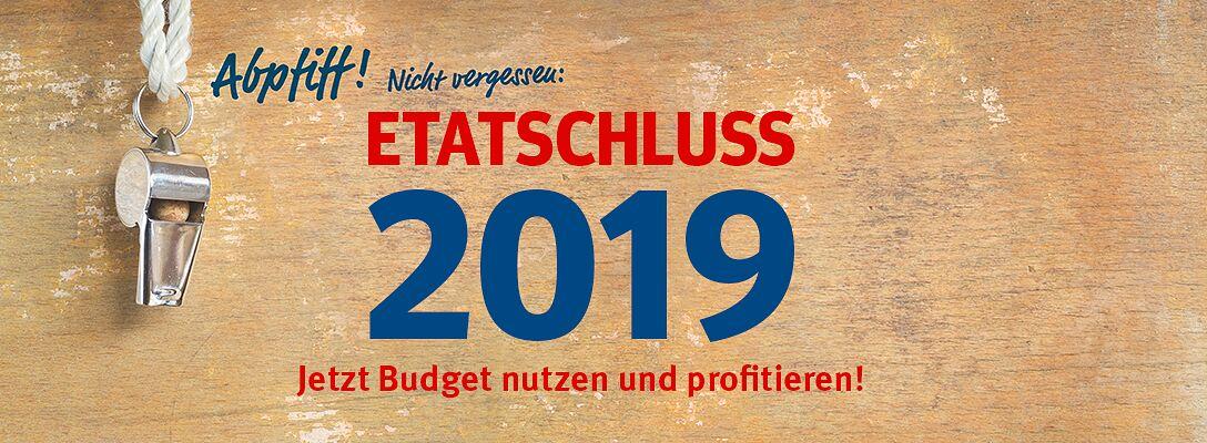 Etatschluss 2019 - Jetzt Budget nutzen & profitieren