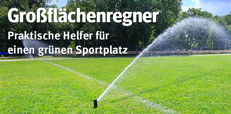 Großflächenregner - praktische Helfer für einen grünen Sportplatz