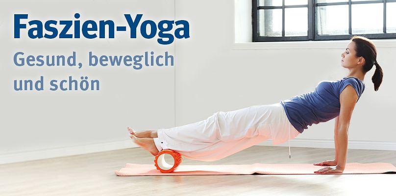 Faszien-Yoga - Gesund, beweglich und schön