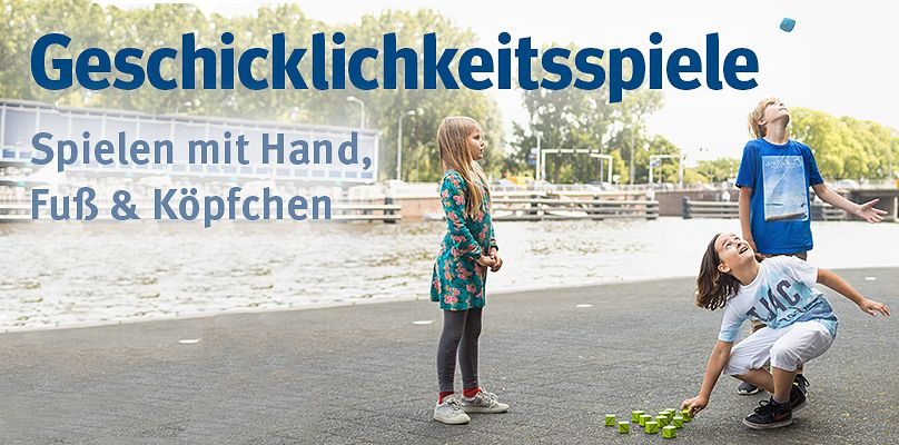 Geschicklichkeitsspiele - Spielen mit Hand, Fuß & Köpfchen